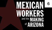 Mexican Workers and the Making of Arizona