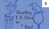 Reading T.S. Eliot to a Bird